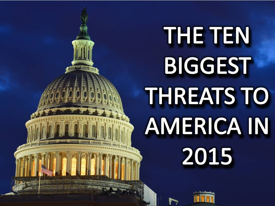 THE TEN BIGGEST THREATS TO AMERICA IN 2015